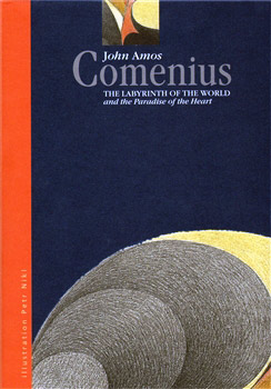 The Labyrinth of the World and Paradise of the Heart - Jan Amos Komenský (John Amos Comenius)